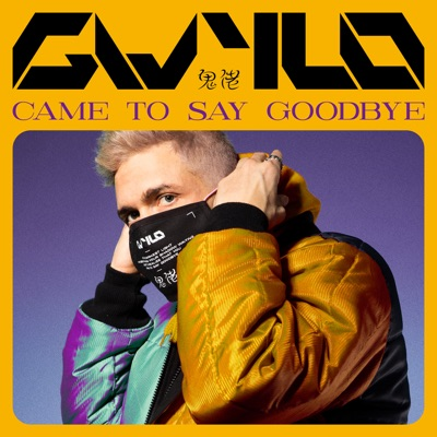 Came To Say Goodbye - GWYLO mp3 download