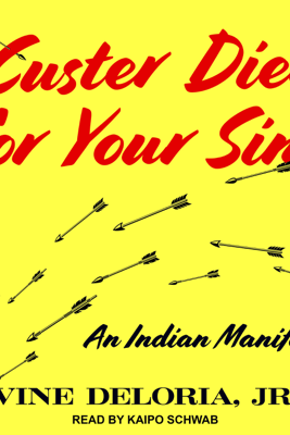 Custer Died for Your Sins: An Indian Manifesto - Vine Deloria Jr.