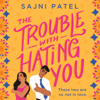 Sajni Patel - The Trouble with Hating You  artwork