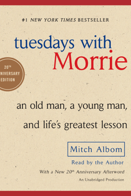 Tuesdays with Morrie: An Old Man, a Young Man, and Life's Greatest Lesson (Unabridged) - Mitch Albom