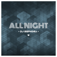 DJ Sephora - All Night