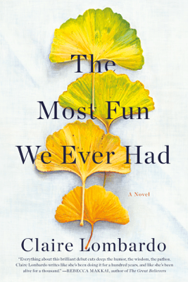 The Most Fun We Ever Had: A Novel (Unabridged) - Claire Lombardo