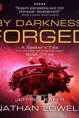 By Darkness Forged: A Seeker's Tale from the Golden Age of the Solar Clipper, Book 3 (Unabridged) - Nathan Lowell