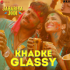 Yo Yo Honey Singh, Ashok Mastie, Tanishk Bagchi & Jyotica Tangri - Khadke Glassy (From