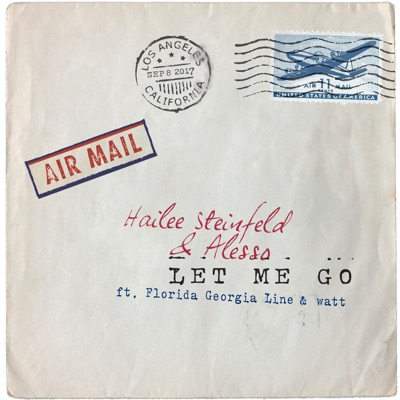 Let Me Go - Hailee Steinfeld & Alesso Feat. Florida Georgia Line & Watt mp3 download