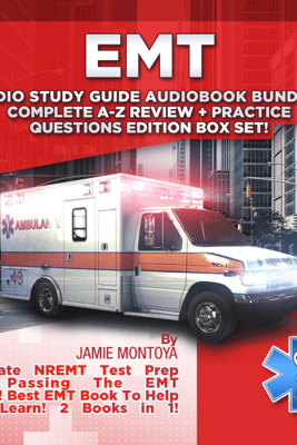 EMT Audio Study Guide Audiobook Bundle!: Complete A-Z Review & Practice Questions Edition Box Set!: Ultimate NREMT Test Prep for Passing the EMT Exam! Best EMT Book to Help You Learn! 2 Books in 1! (Unabridged) - Jamie Montoya