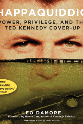 Chappaquiddick: Power, Privilege, and the Ted Kennedy Cover-Up - Leo Damore & Howie Carr