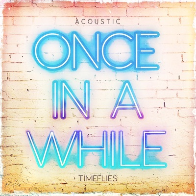 Once In A While (Acoustic) - Timeflies mp3 download