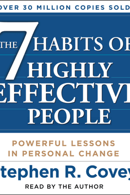 The 7 Habits of Highly Effective People (Unabridged) - Stephen R. Covey