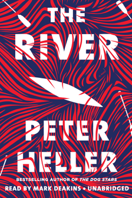 The River: A novel (Unabridged) - Peter Heller