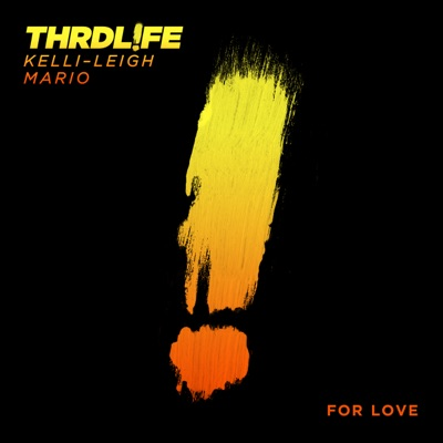 For Love - THRDL!FE, Kelli-Leigh & Mario mp3 download