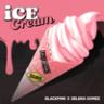 BLACKPINK & Selena Gomez - Ice Cream