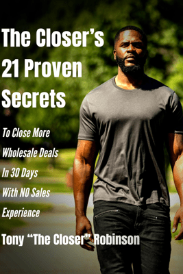 The Closer's 21 Proven Secrets to Close More Wholesale Deals in 30 Days with No Sales Experience (Unabridged) - Tony Robinson