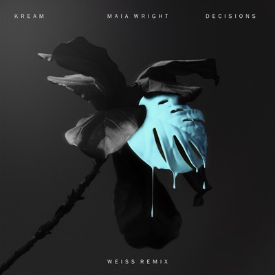 Decisions (Weiss Remix) - KREAM Feat. Maia Wright mp3 download