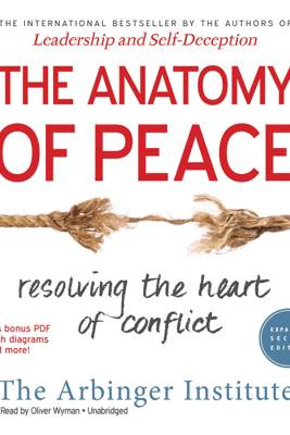 The Anatomy of Peace, Expanded Second Edition: Resolving the Heart of Conflict - The Arbinger Institute