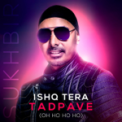 Free Download Sukhbir Ishq Tera Tadpave (Oh Ho Ho Ho) Mp3