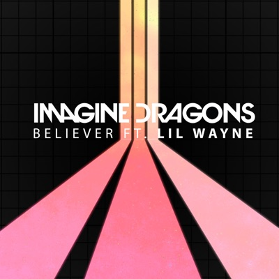 Believer - Imagine Dragons Feat. Lil Wayne mp3 download