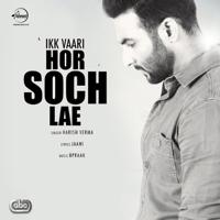 Ikk Vaari Hor Soch Lae (with B. Praak) Harish Verma song