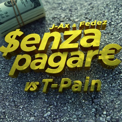 Senza Pagare Vs. T-Pain - J-AX & Fedez Feat. T-Pain mp3 download