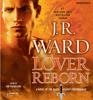J.R. Ward - Lover Reborn: A Novel of the Black Dagger Brotherhood (Unabridged)  artwork
