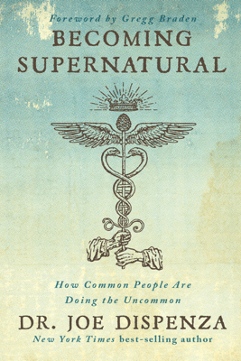 Becoming Supernatural: How Common People Are Doing The Uncommon - Dr. Joe Dispenza