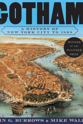 Gotham: A History of New York City to 1898 (Unabridged) - Edwin G. Burrows & Mike Wallace