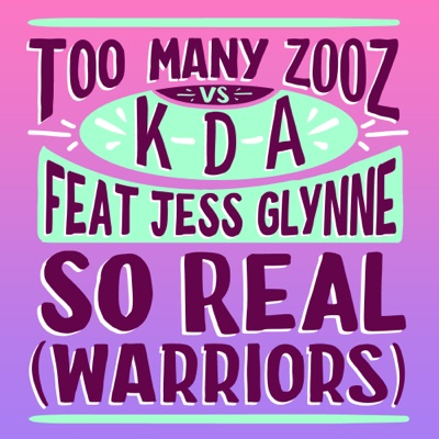 So Real (Warriors) - Too Many Zooz & KDA Feat. Jess Glynne mp3 download