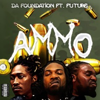 Ammo (feat. Future) - Single - Da Foundation mp3 download