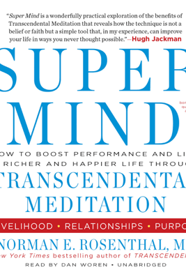 Super Mind: How to Boost Performance and Live a Richer and Happier Life Through Transcendental Meditation - Norman E Rosenthal M.D.