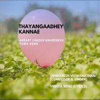 Thayangaadhe Kannae (Breast Cancer Awareness Tamil Song) Venkatesh Viswanathan & Vidhya Beno