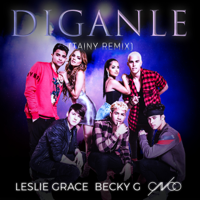 Díganle (Tainy Remix) Leslie Grace, Becky G. & CNCO