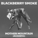 Free Download Blackberry Smoke Mother Mountain (feat. Oliver Wood) [Acoustic] Mp3
