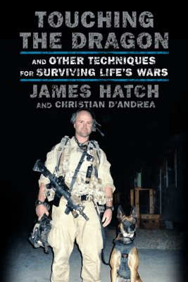 Touching the Dragon: And Other Techniques for Surviving Life's Wars (Unabridged) - James Hatch & Christian D'Andrea