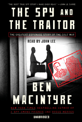 The Spy and the Traitor: The Greatest Espionage Story of the Cold War (Unabridged) - Ben Macintyre
