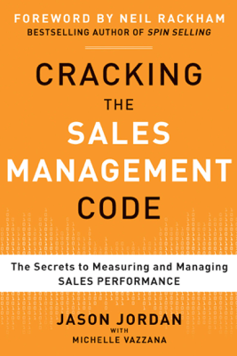 Cracking the Sales Management Code: The Secrets to Measuring and Managing Sales Performance - Jason Jordan & Michelle Vazzana