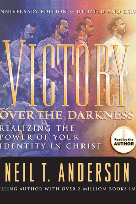 Victory Over the Darkness: Realizing the Power of Your Identity in Christ - Neil Anderson