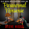 Steve Higgs - Paranormal Nonsense: Blue Moon Investigations, Book 1 (Unabridged)  artwork