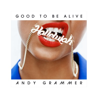 Good To Be Alive (Hallelujah) - Andy Grammer mp3 download