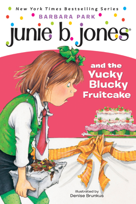 Junie B. Jones & the Yucky Blucky Fruitcake: Junie B. Jones #5 (Unabridged) - Barbara Park