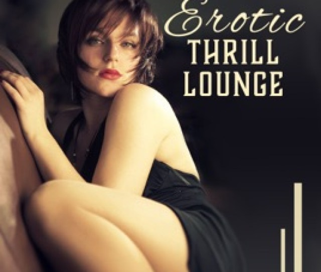 Erotic Thrill Lounge Sexy Jazz Sensual Vibes Booty Call Shades Of Love Night Club Date Background Music Booty Call Lounge Zone