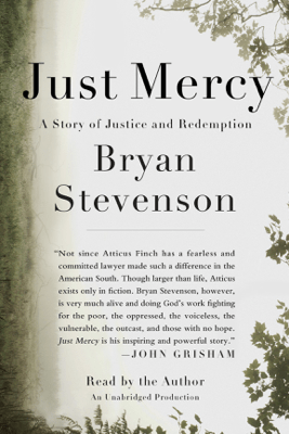 Just Mercy: A Story of Justice and Redemption (Unabridged) - Bryan Stevenson