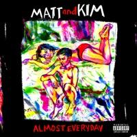 Almost Everyday - Matt and Kim
