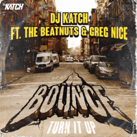 Bounce (Turn It Up) [feat. The Beatnuts & Greg Nice] DJ Katch
