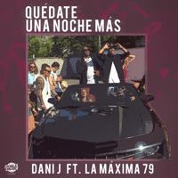 Quédate una Noche Más (feat. La Máxima 79) Dani J MP3