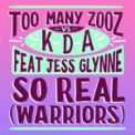 Free Download Too Many Zooz & KDA So Real (Warriors) [feat. Jess Glynne] Mp3