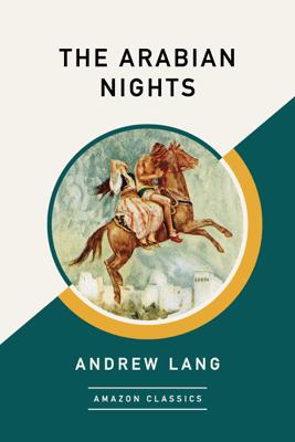 The Arabian Nights (AmazonClassics Edition) (Unabridged) - Andrew Lang