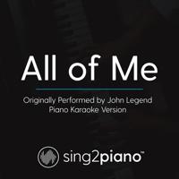 All of Me (Originally Performed by John Legend) [Piano Karaoke Version] Sing2Piano