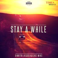 Stay a While (Radio Edit) Dimitri Vegas & Like Mike MP3