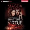 Magda Alexander - Shattered Virtue: The Shattered Series, Book 1 (Unabridged)  artwork