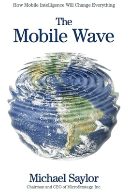 The Mobile Wave: How Mobile Intelligence Will Change Everything (Unabridged) - Michael Saylor